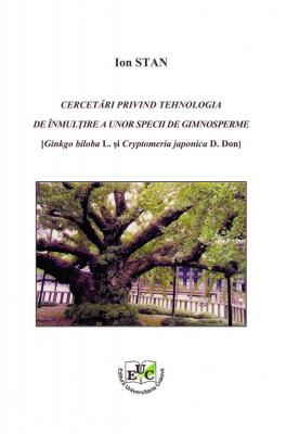 CERCETĂRI PRIVIND TEHNOLOGIA DE ÎNMULŢIRE A UNOR SPECII DE GIMNOSPERME [Ginkgo biloba L. şi Cryptomeria japonica D. Don]