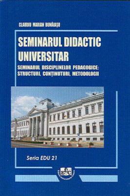 Seminarul didactic universitar. Seminarul disciplinelor pedagogice: structuri, continuturi, metodologii