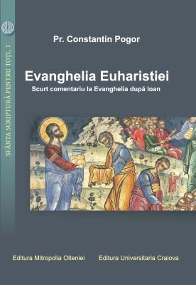 Evanghelia Euharistiei : scurt comentariu la Evanghelia după Ioan