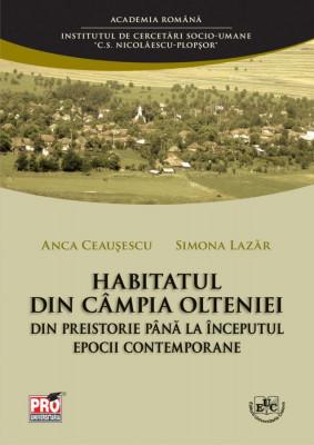 Habitatul din Campia Olteniei din preistorie pana la inceputul epocii contemporane