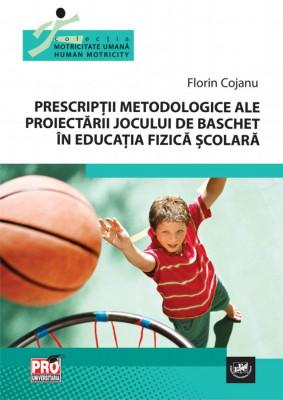 Prescripții metodologice ale proiectării jocului de baschet în educația fizică școlară