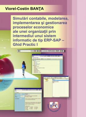 Simulări contabile, modelarea, implementarea şi gestionarea proceselor economice ale unei organizaţii prin intermediul unui sistem informatic de tip ERP - SAP Vol. I