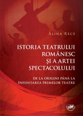Istoria teatrului românesc și a artei spectacolului. De la origini până la înființarea primelor teatre