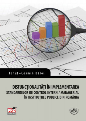 Disfunctionalitati in implementarea standardelor de control intern/managerial in institutiile publice din Romania