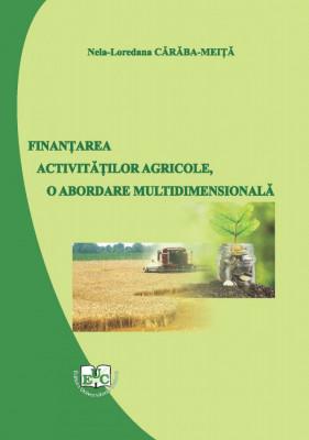 FINANȚAREA ACTIVITĂȚILOR AGRICOLE, O ABORDARE MULTIDIMENSIONALĂ
