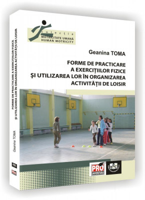 Forme de practicare a exercitiilor fizice si utilizarea lor in organizarea activitatii de loisir