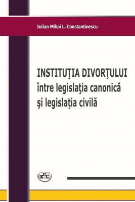 INSTITUŢIA DIVORŢULUI între legislaţia canonică şi legislaţia civilă