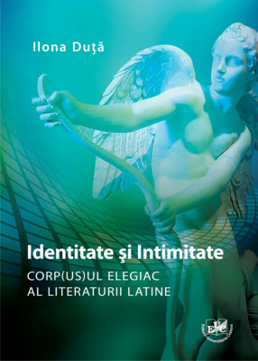 Identitate si intimitate. Corp(us)ul elegiac al literaturii latine