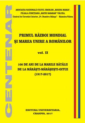 100 DE ANI DE LA MARILE BĂTĂLII DE LA MĂRĂŞTI-MĂRĂŞEŞTI-OITUZ (1917-2017)
