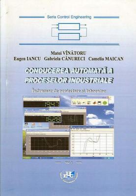 Conducerea automata a proceselor industriale. Indrumar de proiectare si laborator. Vol. I