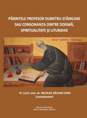 Părintele Profesor Dumitru Stăniloae sau consonanța dintre Dogmă, Spiritualitate și Liturghie