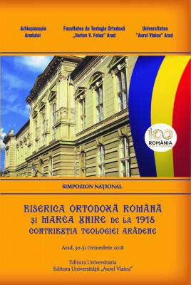 BISERICA ORTODOXĂ ROMÂNĂ ȘI MAREA UNIRE DE LA 1918. CONTRIBUȚIA TEOLOGIEI ARĂDENE