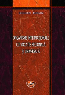 ORGANISME INTERNAȚIONALE CU VOCAȚIE REGIONALĂ ȘI UNIVERSALĂ