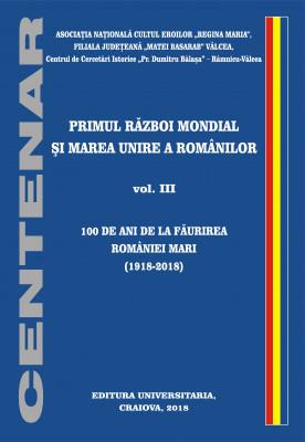 100 DE ANI DE LA FĂURIREA ROMÂNIEI MARI (1918-2018)