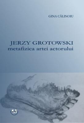 Jerzy Grotowski metafizica artei actorului