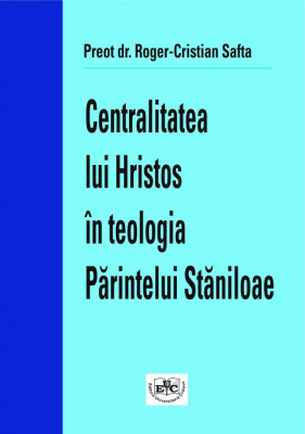 The centrality of Christ in the theology of Father Dumitru Staniloae