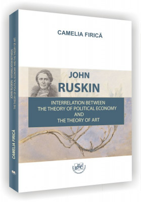 John Ruskin. Interrelation between the Theory of Political Economy and the Theory of Art