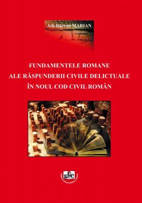 FUNDAMENTELE ROMANE ALE RĂSPUNDERII CIVILE DELICTUALE ÎN NOUL COD CIVIL ROMÂN