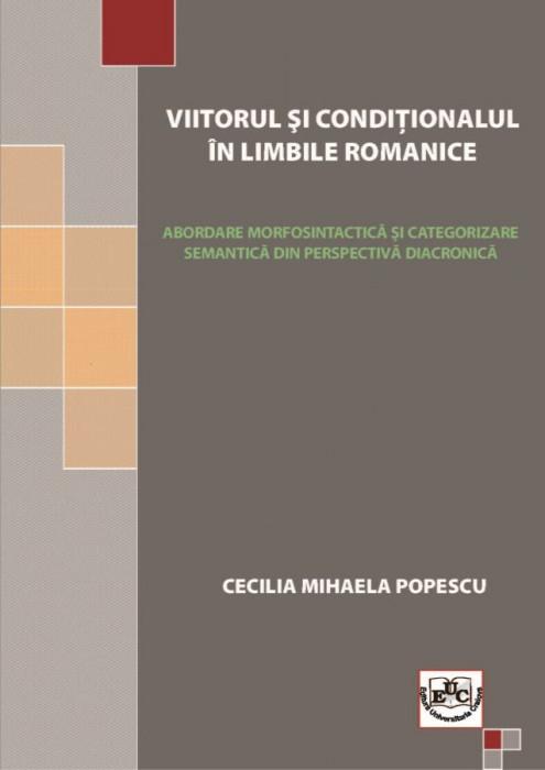 Viitorul şi condiţionalul în limbile romanice. Abordare morfosintactică şi categorizare semantică din perspectivă diacronică