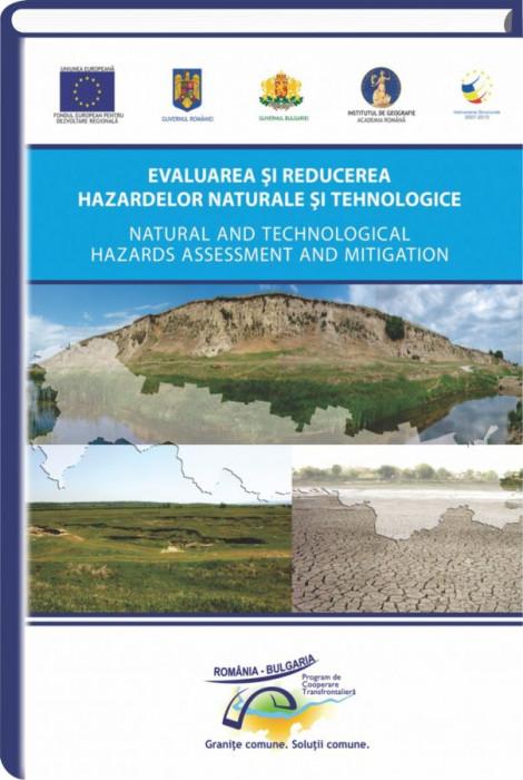 Evaluarea si reducerea hazardelor naturale si tehnologice = Natural and technological hazards assessment and mitigation