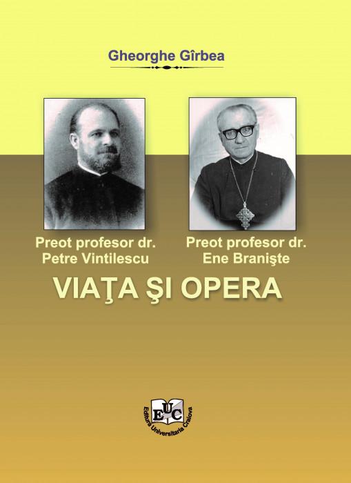 Preot profesor dr. Petre Vintilescu. Preot profesor dr. Ene Branişte. Viaţa şi opera