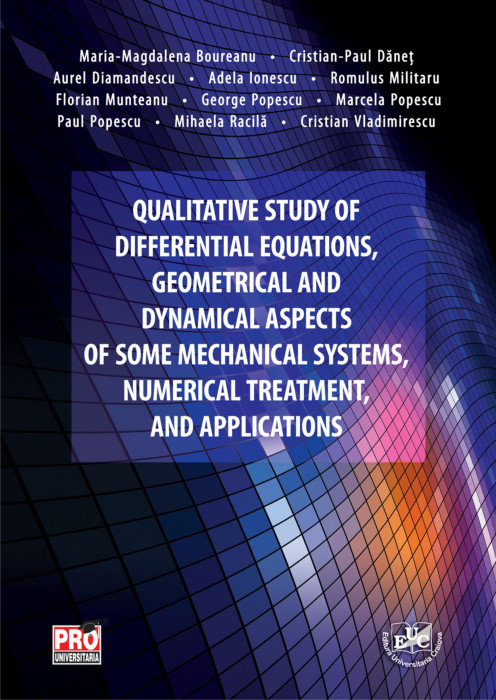 Qualitative Study of Differential Equations, Geometrical and Dynamical Aspects of Some Mechanical Systems, Numerical Treatment, and Applications
