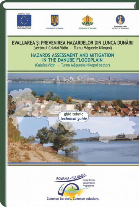 Evaluarea si prevenirea hazardelor din Lunca Dunarii: (Sectorul Calafat-Vidin-Turnu Magurele-Nikopol) = Hazard assessment and mitigation in the Danube Floodplain: (Calafat-Vidin-Turnu Magurele-Nikopol Sector)