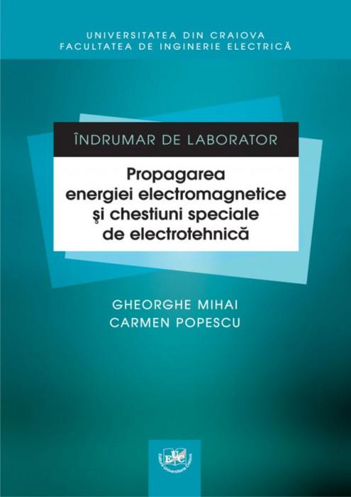 Îndrumar de laborator. Propagarea energiei electromagnetice si chestiuni speciale de electrotehnica
