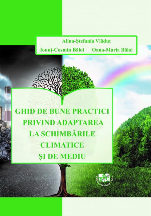 GHID DE BUNE PRACTICI PRIVIND ADAPTAREA LA SCHIMBĂRILE CLIMATICE ȘI DE MEDIU
