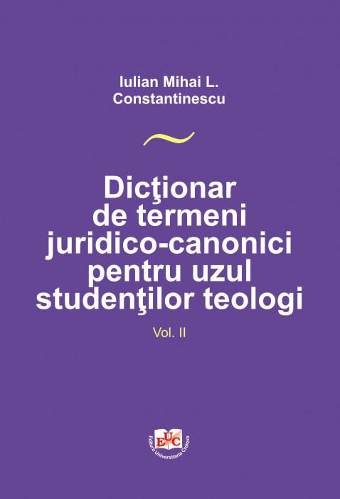 Dicţionar de termeni juridico-canonici pentru uzul studenţilor teologi vol. II