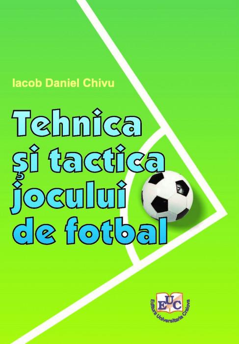 TEHNICA SI TACTICA JOCULUI DE FOTBAL